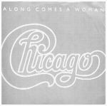Along Comes A Woman - Chicago / 1984