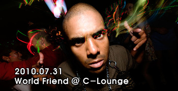 [ 2010.07.31 ] World Friend @ C-Lounge