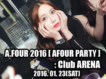 2016. 01. 23 (SAT) A.FOUR 2016 [ AFOUR PARTY ] @ ARENA