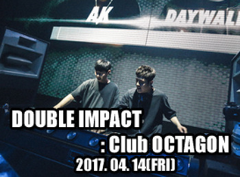 2017. 04. 14 (FRI) DOUBLE IMPACT @ OCTAGON