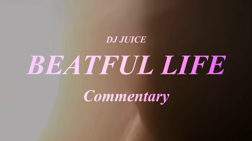 DJ Juice [BEATFUL LIFE] Commentary